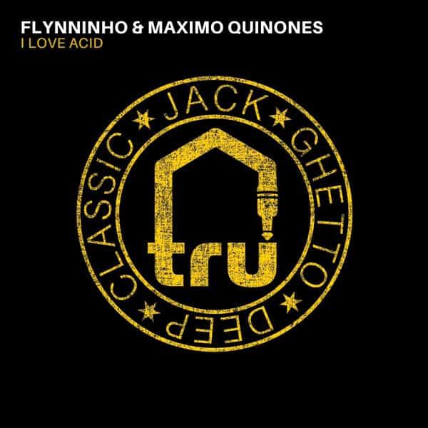 Flynninho & Maximo Quinones – I Love Acid AVAILABLE NOW