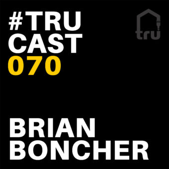 TRUcast 070 – Brian Boncher