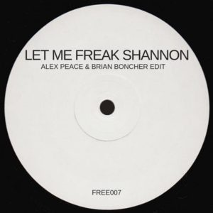 Let Me Freak Shannon (Alex Peace & Brian Boncher Edit)
