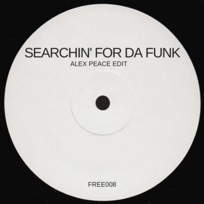 Searchin' For Da Funk (Alex Peace Edit)