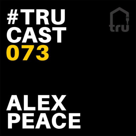TRUcast 073 – Alex Peace