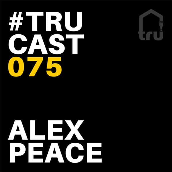 TRUcast 075 – Alex Peace – Bleep That Edition Part 2