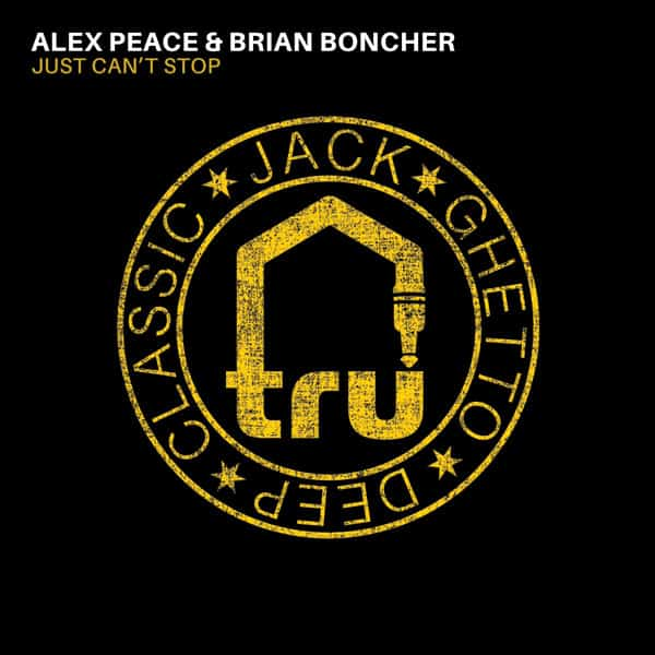 TRU061 – Alex Peace & Brian Boncher – Just Can't Stop