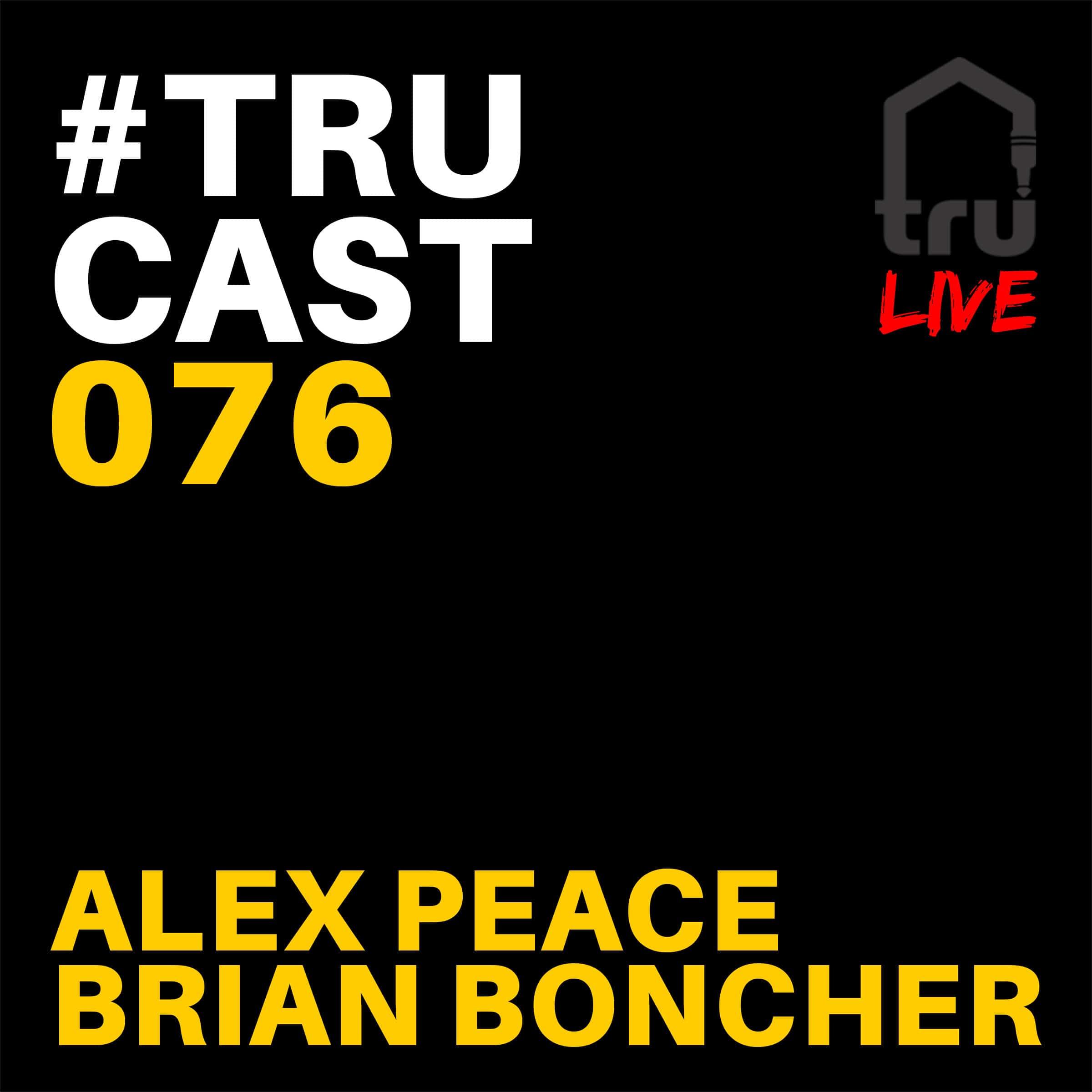 TRUcast 076 LIVE – Alex Peace & Brian Boncher