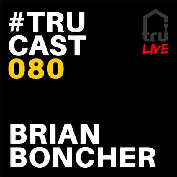 TRUcast 080 LIVE – Brian Boncher