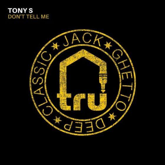 TRU064 Tony S – Don't Tell Me