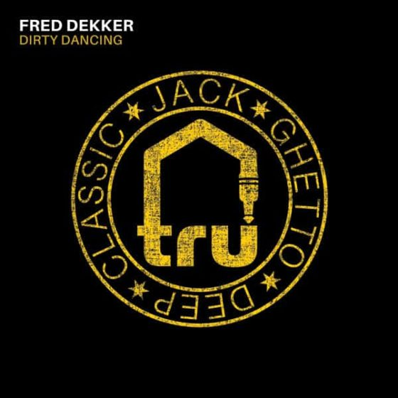 TRU067 Fred Dekker – Dirty Dancing