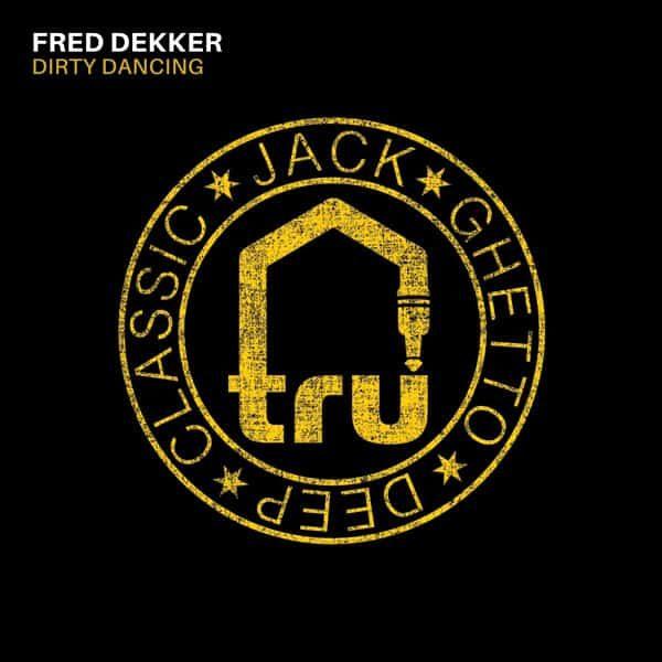 TRU067 Fred Dekker – Dirty Dancing