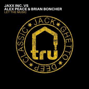 TRU066 Jaxx Inc. Vs Alex Peace & Brian Boncher – Let The Music