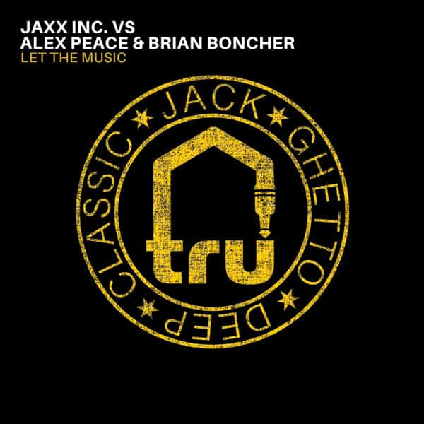 TRU066 Jaxx Inc. Vs Alex Peace & Brian Boncher – Let The Music