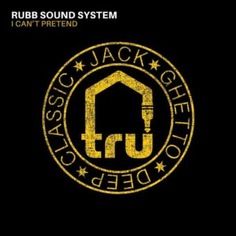 TRU069 Rubb Sound System – I Can't Pretend