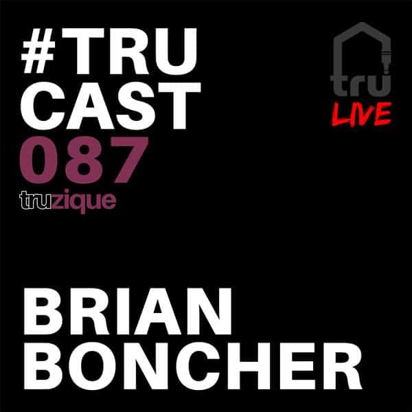 TRUcast 087 LIVE – Truzique – Brian Boncher