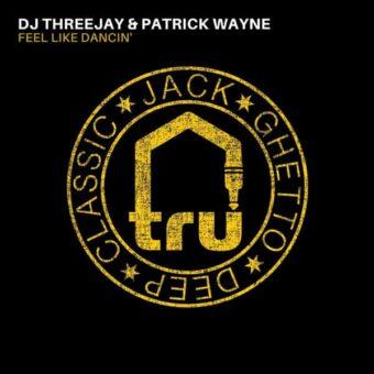 TRU074 DJ ThreeJay Patrick Wayne – Feel Like Dancin'