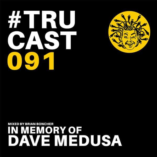 TRUcast 091 – Brian Boncher – In Memory of Dave Medusa