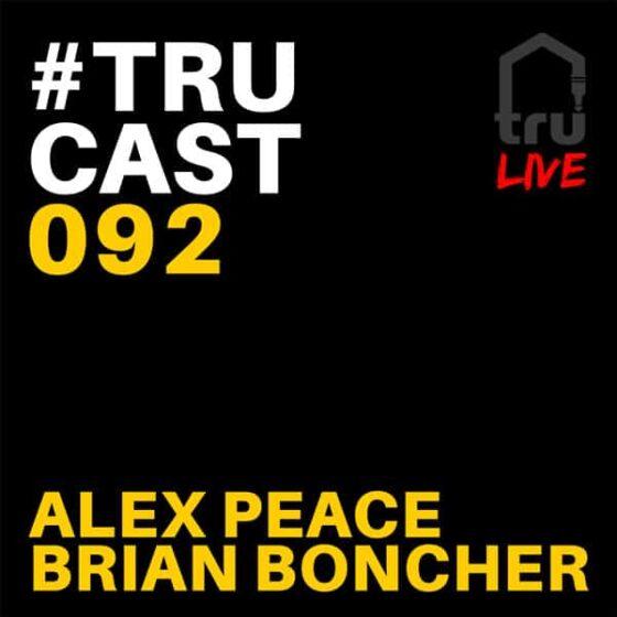 TRUcast 092 – Alex Peace & Brian Boncher