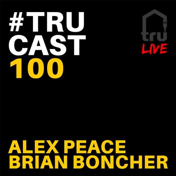 TRUcast 100 – Alex Peace & Brian Boncher