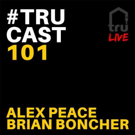 TRUcast 101 – Alex Peace & Brian Boncher