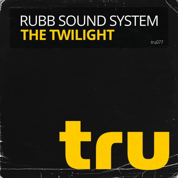 TRU077 Rubb Sound System – The Twilight