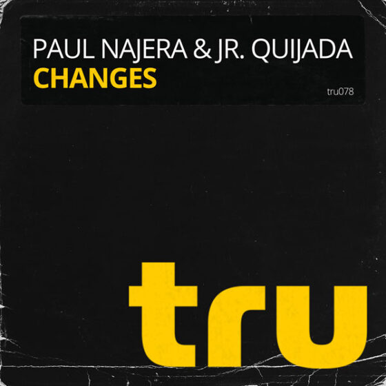 TRU078 Paul Najera & Jr. Quijada – Changes