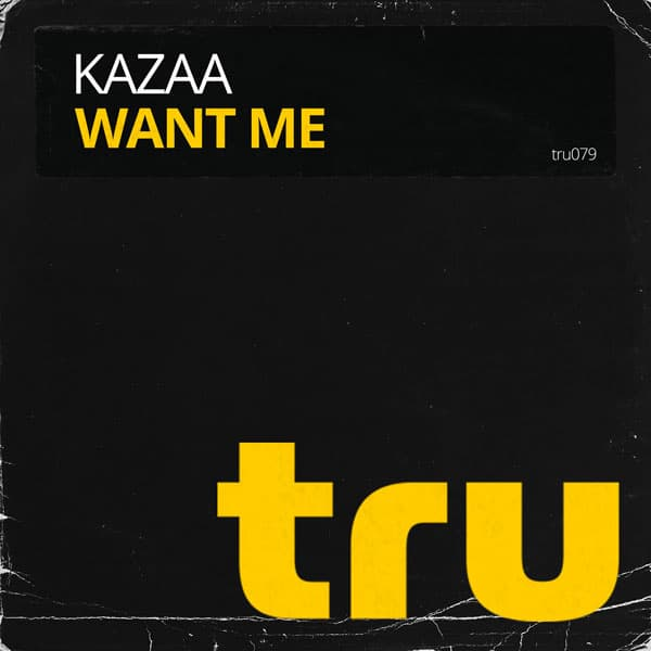 TRU079 KAZAA – Want Me