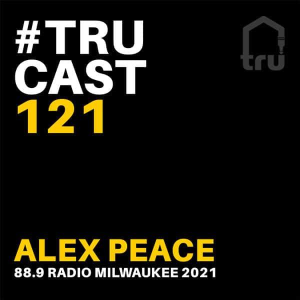 TRUcast 121 – Alex Peace – 88.9 Radio Milwaukee 2021